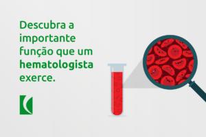 Você sabe o que faz um hematologista?