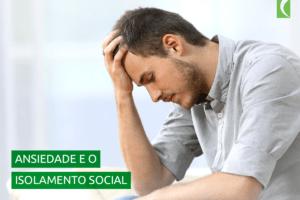 Ansiedade e o isolamento social: como lidar?