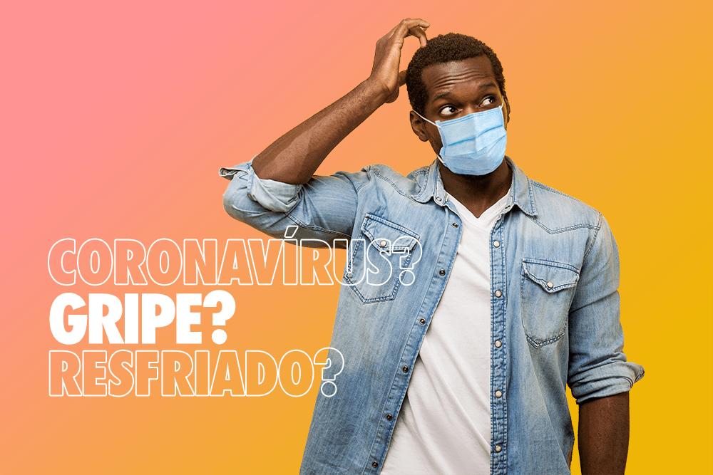 Coronavírus, gripe e resfriado: saiba a diferença entre os sintomas